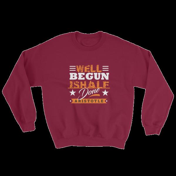 """Well Begun is Half Done"" (Aristotle) Sweatshirt (Maroon)"