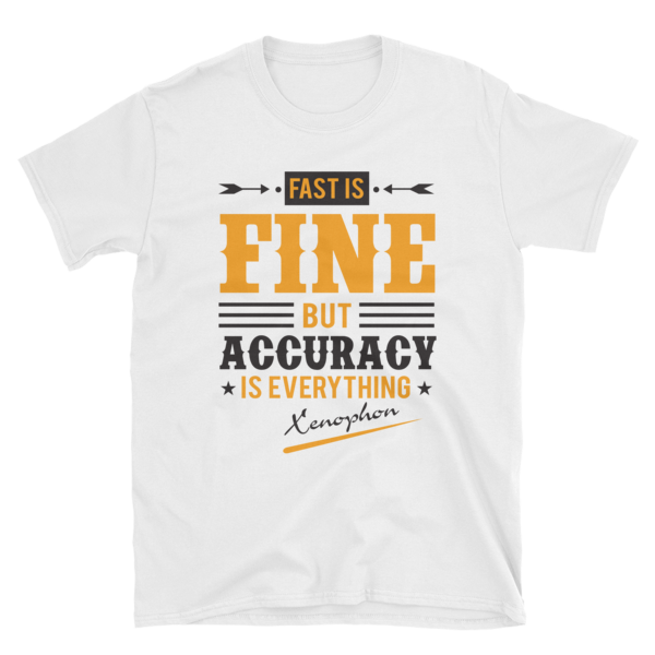 """Fast is Fine but Accuracy is Everything"" T-Shirt (White)"