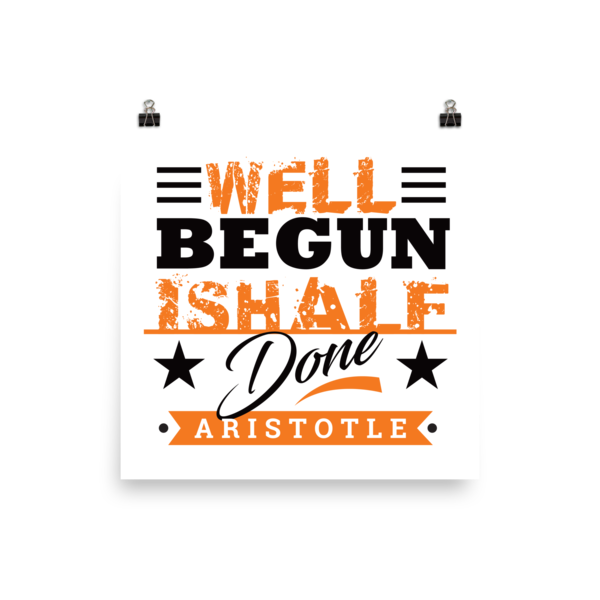 """Well Begun is Half Done"" by Aristotle Poster"