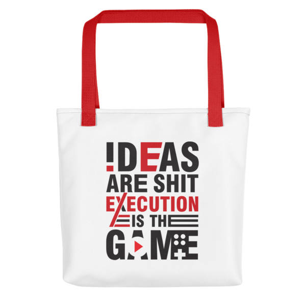 """Ideas are Shit, Execution is the Game"" Tote Bag (Red Handle)"
