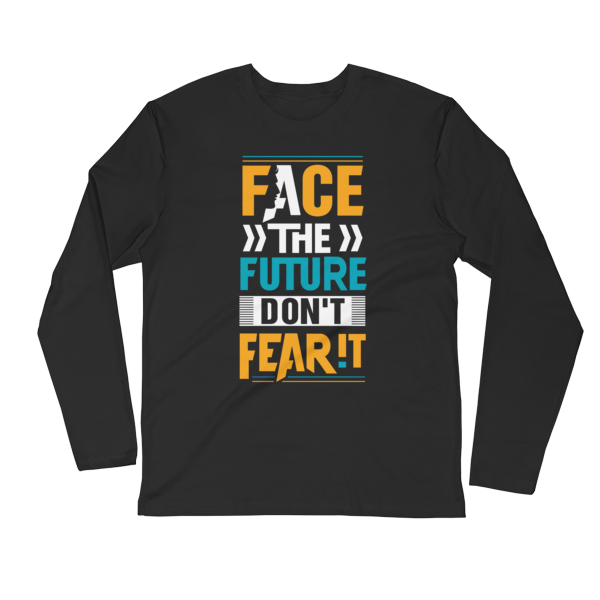 """""""Face the Future, Don't Fear It"""" Long Sleeve T-Shirt (Black)"""