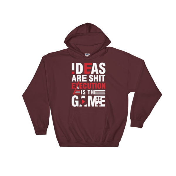 """""""Ideas are Shit, Execution is the Game"""" Hoodie (Maroon)"""