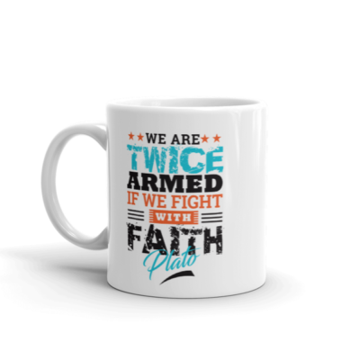 """We Are Twice Armed if We Fight with Faith"" by Plato Mug"