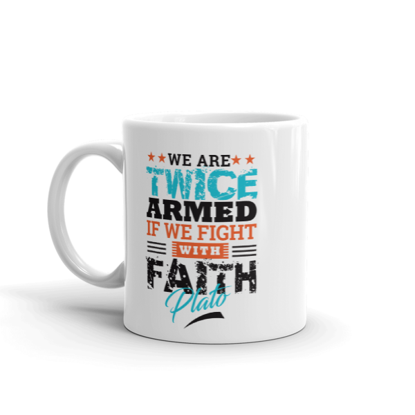 """""""We Are Twice Armed if We Fight with Faith"""" by Plato Mug"""