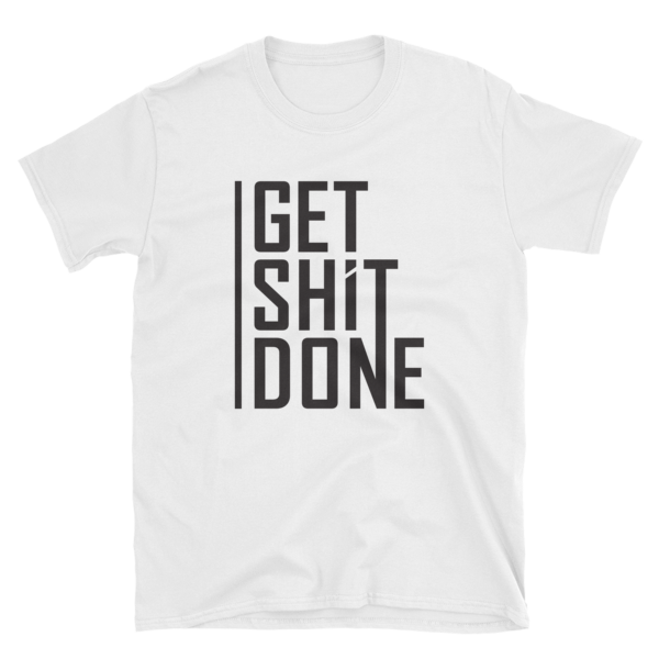 """""""Get Shit Done"""" White T-Shirt"""