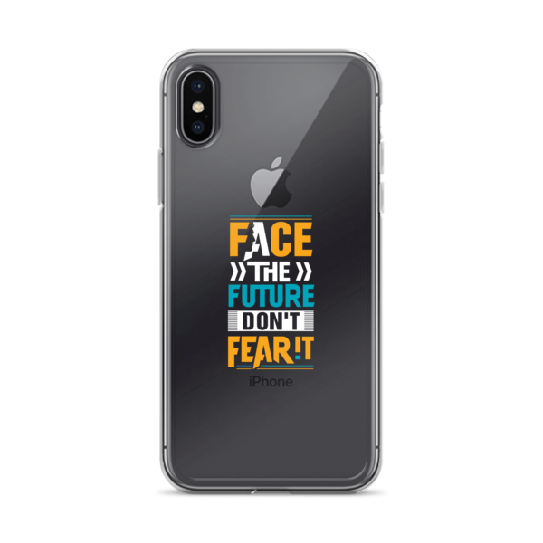 """Face the Future, Don't Fear It"" iPhone X Case"